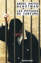 Les poteaux de tortures d'Abdel Hafed Benotman