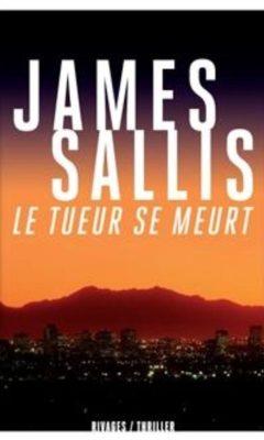 Le tueur se meurt de James Sallis