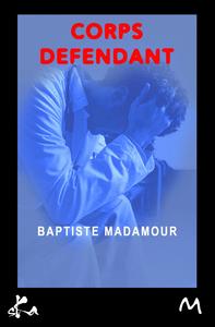 Corps défendant de Baptiste Madamour
