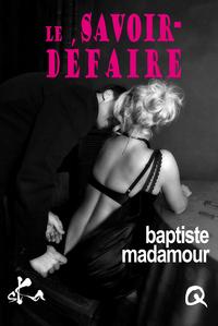 Le savoir-défaire de Baptiste Madamour