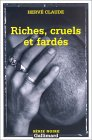 Riches, cruels et fardés de Hervé Claude